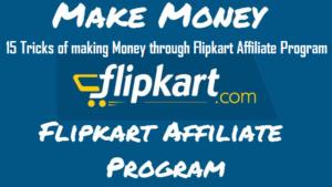 15 Tricks of making Money through Flipkart Affiliate Program