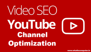 Youtube channel optimization and video seo